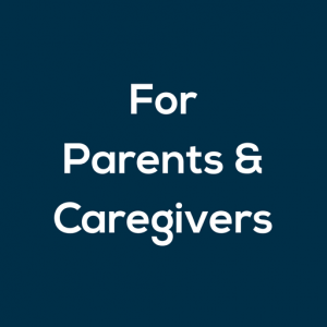 For Parents and Caregivers