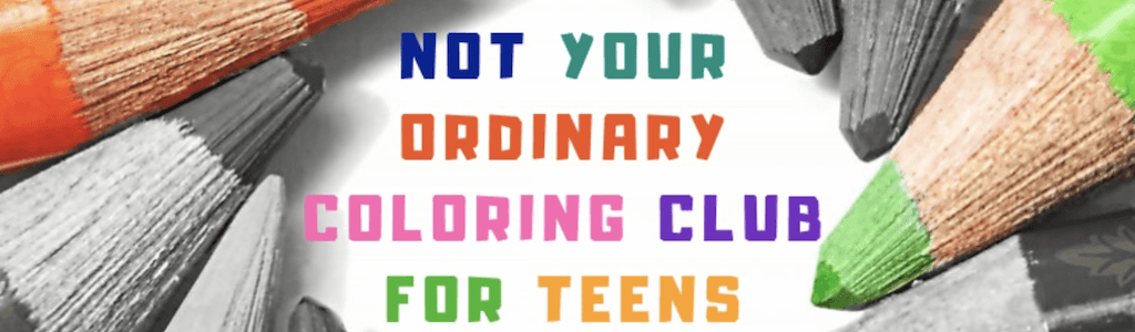 Not Your Ordinary Coloring Club for Teens – Indian Orchard