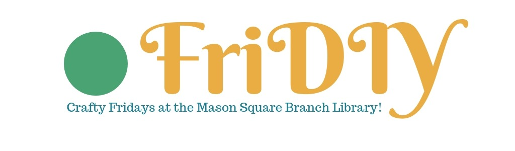 FriDIY: Crafty Fridays at Mason Square