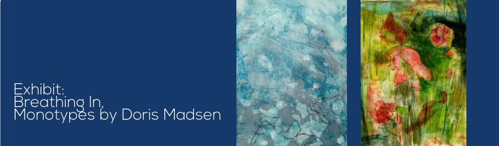 Art Central: Breathing In, Monotypes by Doris Madsen – Mar 2 – Apr 25