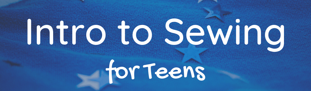 Intro to Sewing for Teens