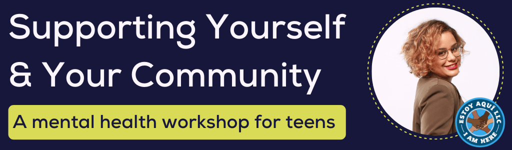 Supporting Yourself and Your Community: A Mental Health Workshop for Teens - ONLINE
