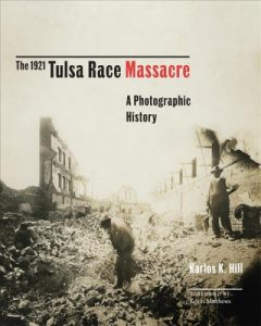 The 1921 Tulsa Race Massacre: A Photographic History by Karlos K. Hill