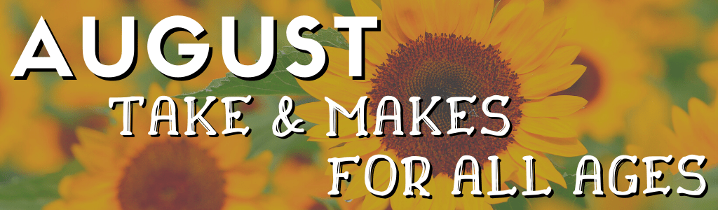 August Take & Makes for All Ages