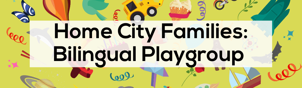 Home City Families: Bilingual Playgroup