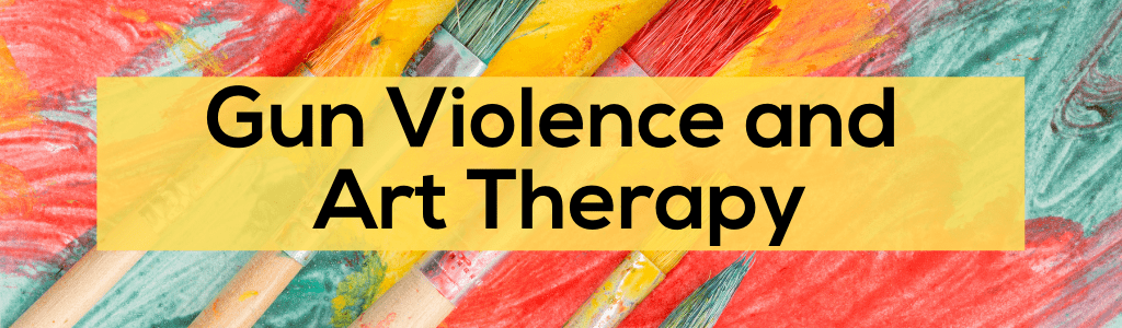 Gun Violence and Art Therapy – October 26