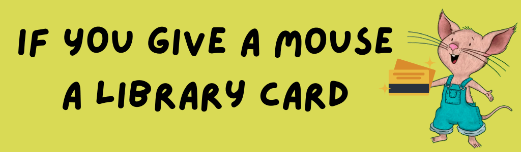 If You Give A Mouse A Library Card