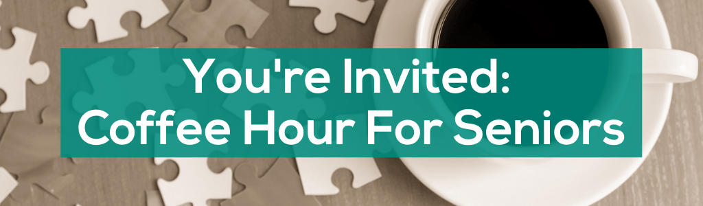 You're Invited Coffee Hour For Seniors