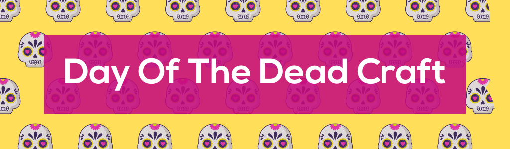 Day Of The Dead Craft – November 2