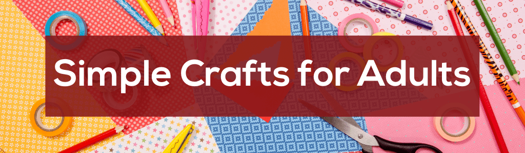 Simple Crafts for Adults